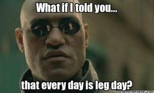 Every-Day-Is-Leg-Day